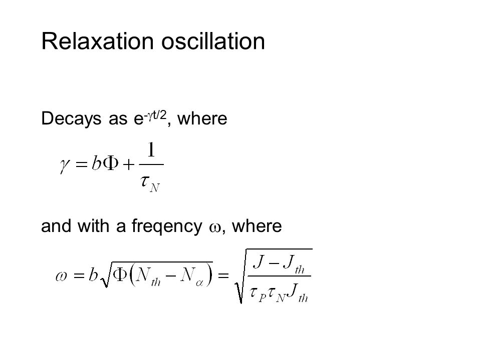 Relaxation oscillation Decays as e -  t/2, where and with a freqency , where