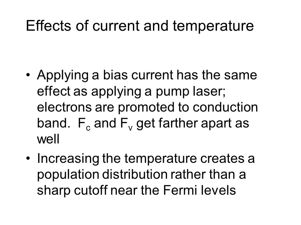 Effects of current and temperature Applying a bias current has the same effect as applying a pump laser; electrons are promoted to conduction band.