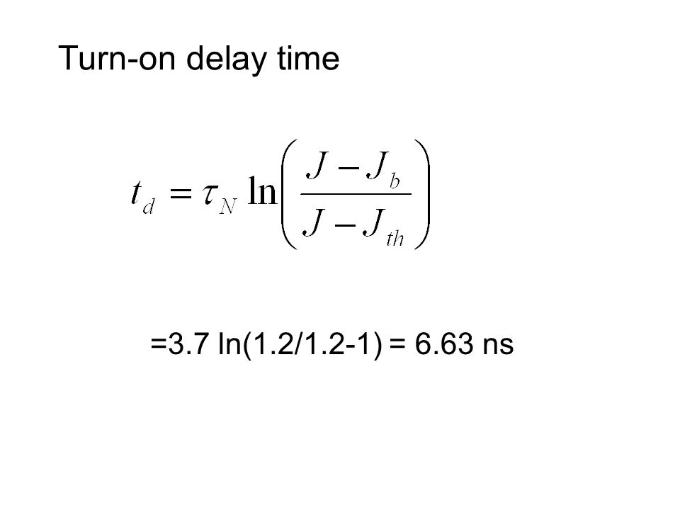 Turn-on delay time =3.7 ln(1.2/1.2-1) = 6.63 ns