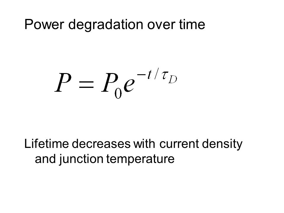 Power degradation over time Lifetime decreases with current density and junction temperature