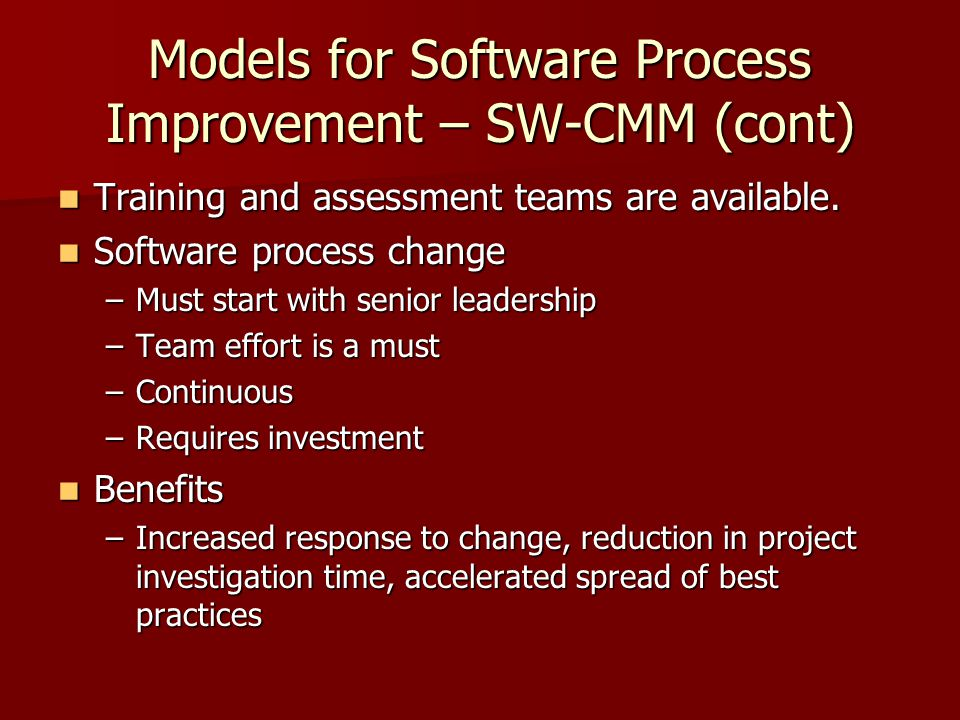 Models for Software Process Improvement – SW-CMM (cont) Training and assessment teams are available.