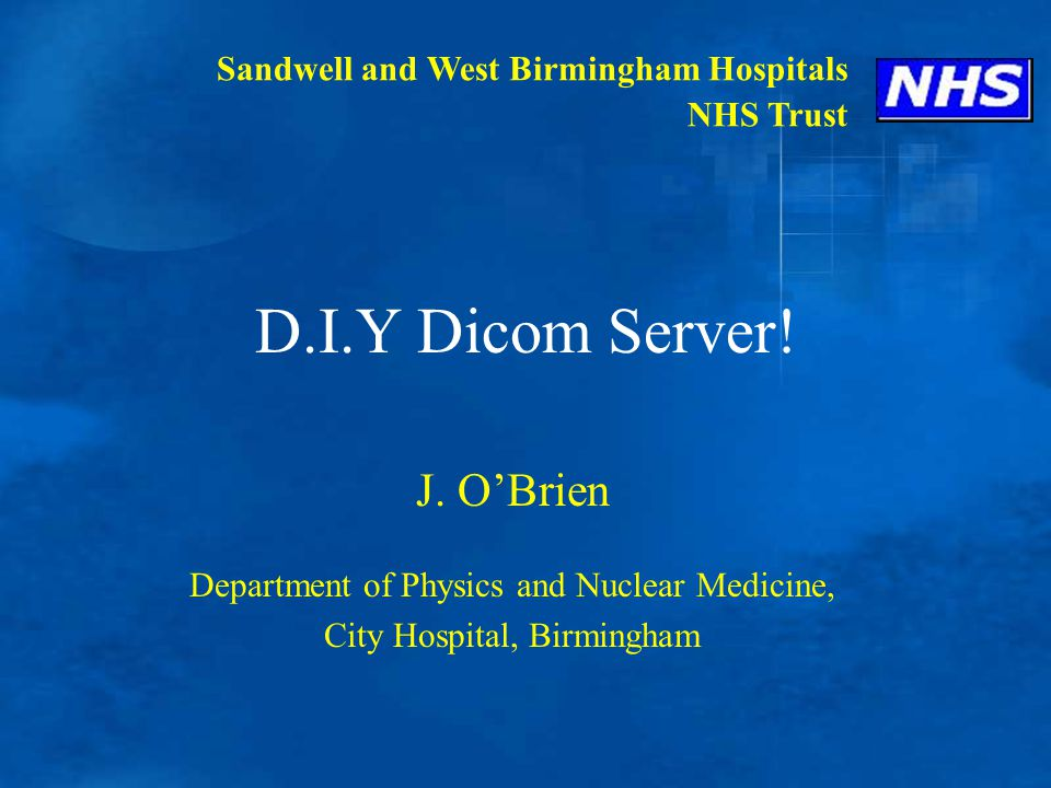 D I Y Dicom Server! J  O'Brien Department of Physics and