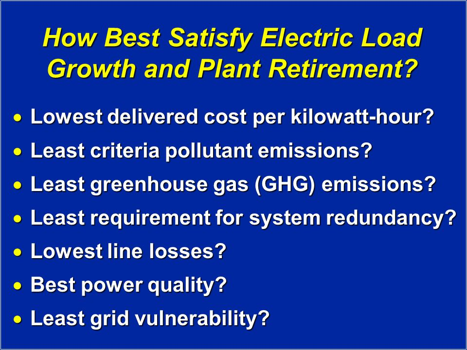How Best Satisfy Electric Load Growth and Plant Retirement.