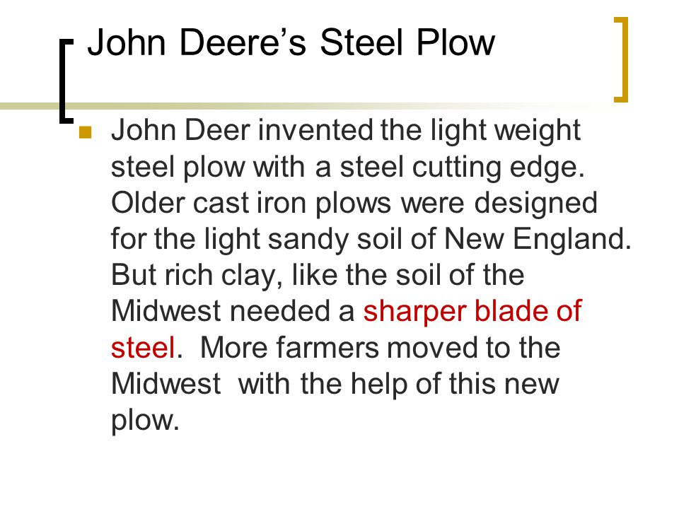 John Deere's Steel Plow John Deer invented the light weight steel plow with a steel cutting edge.