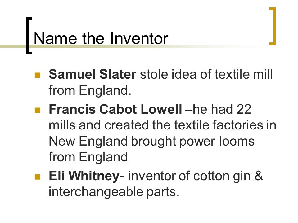 Name the Inventor Samuel Slater stole idea of textile mill from England.