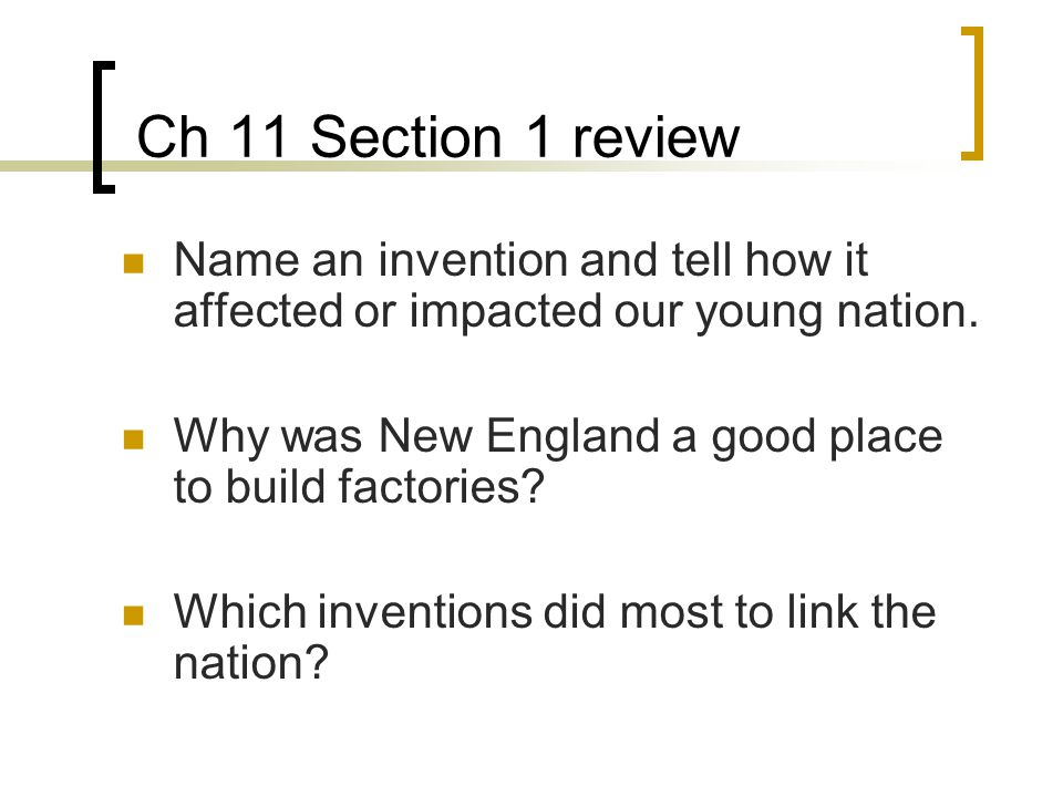 Ch 11 Section 1 review Name an invention and tell how it affected or impacted our young nation.
