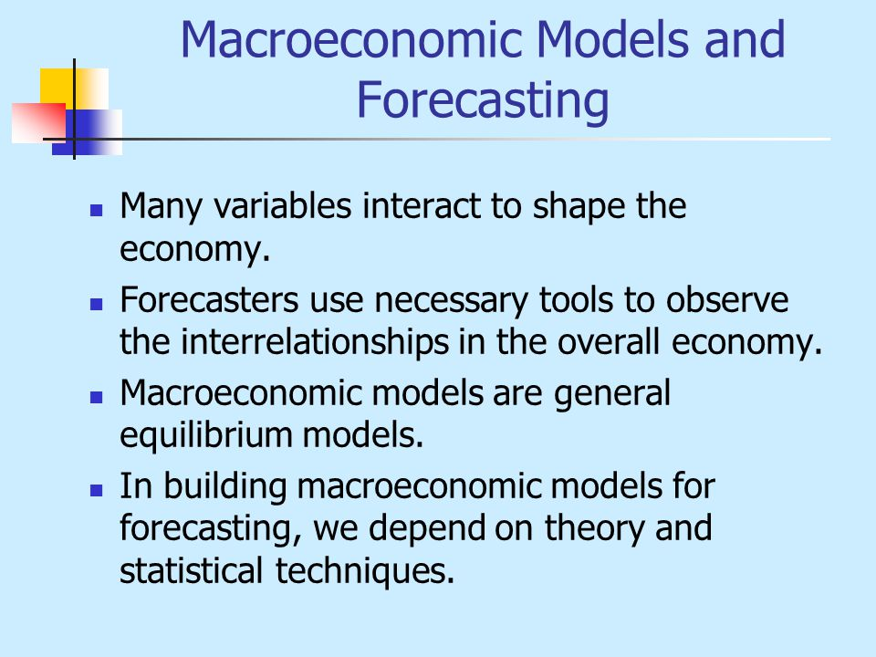 Macroeconomic Models and Forecasting Many variables interact to shape the economy.