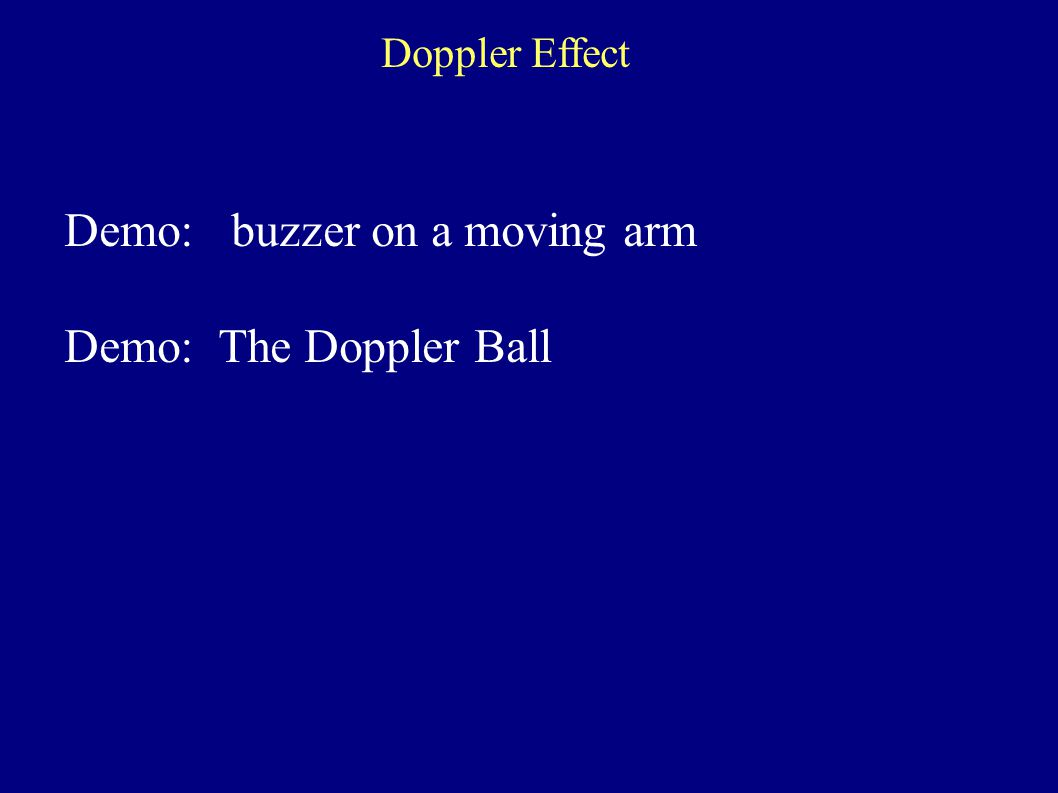 Demo: buzzer on a moving arm Demo: The Doppler Ball Doppler Effect