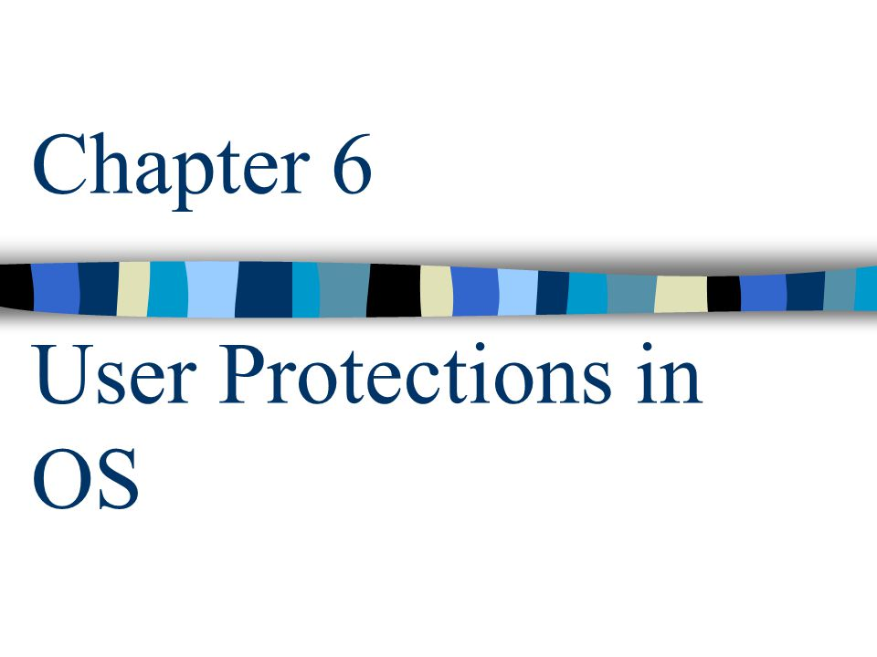 Chapter 6 User Protections in OS