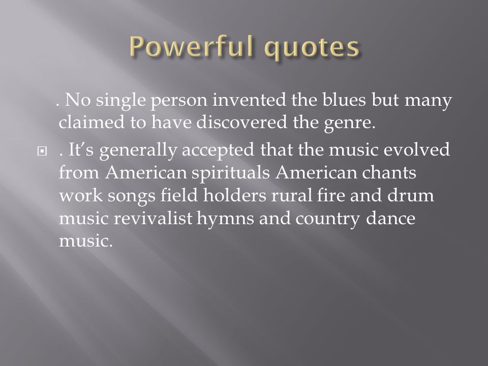 No single person invented the blues but many claimed to have discovered the genre.