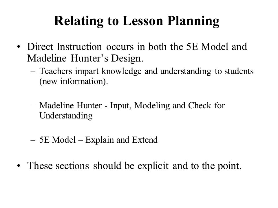 Relating to Lesson Planning Direct Instruction occurs in both the 5E Model and Madeline Hunter's Design.