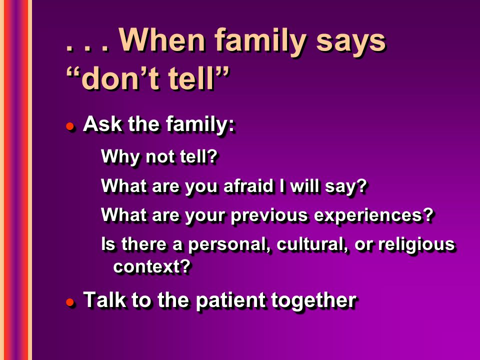 ... When family says don't tell l Ask the family: Why not tell.