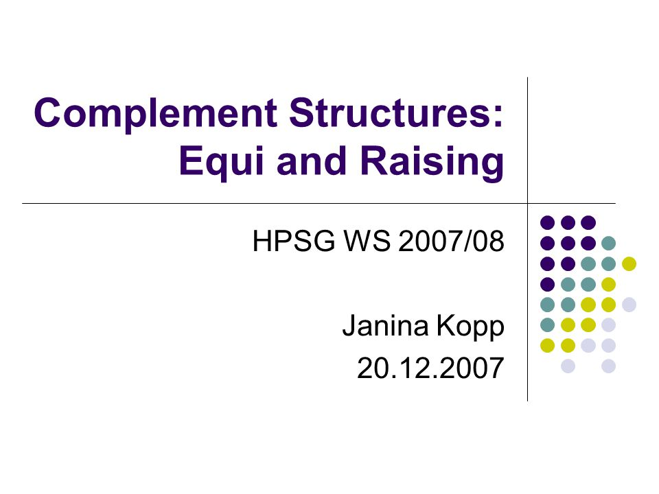 Complement Structures: Equi and Raising HPSG WS 2007/08 Janina Kopp
