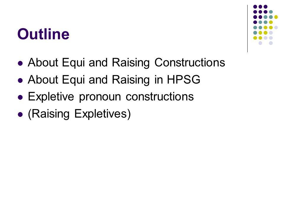 Outline About Equi and Raising Constructions About Equi and Raising in HPSG Expletive pronoun constructions (Raising Expletives)