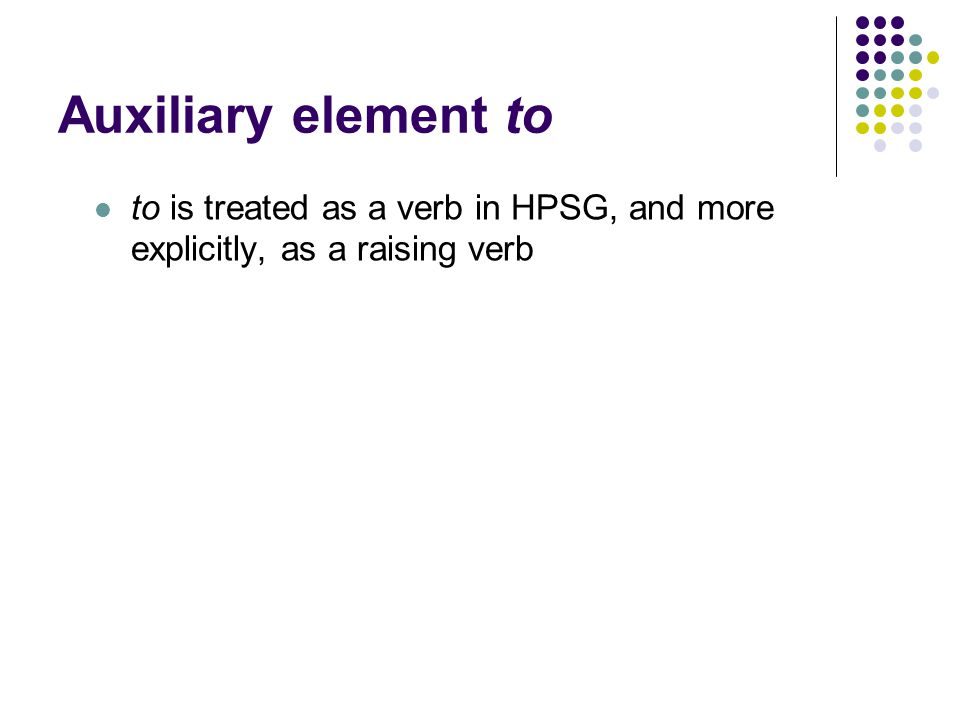 Auxiliary element to to is treated as a verb in HPSG, and more explicitly, as a raising verb