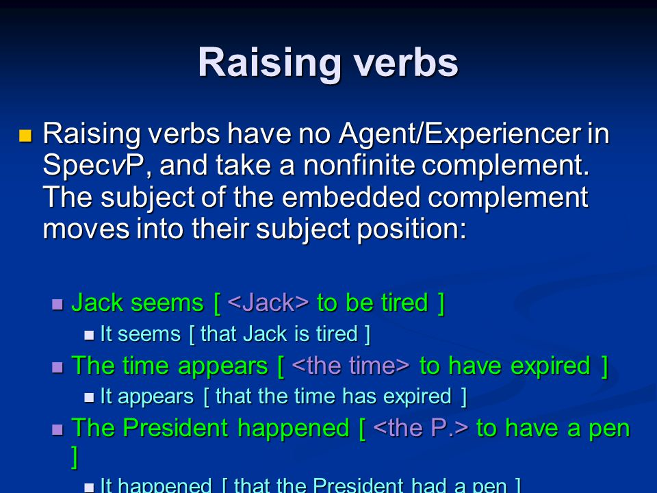 Raising verbs Raising verbs have no Agent/Experiencer in SpecvP, and take a nonfinite complement.