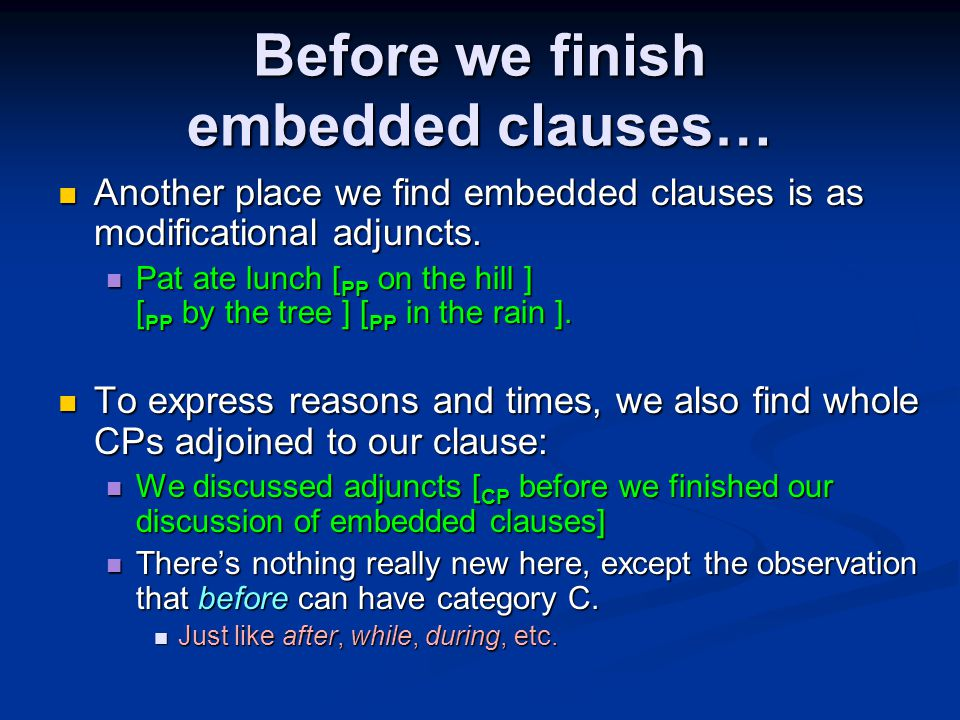 Before we finish embedded clauses… Another place we find embedded clauses is as modificational adjuncts.