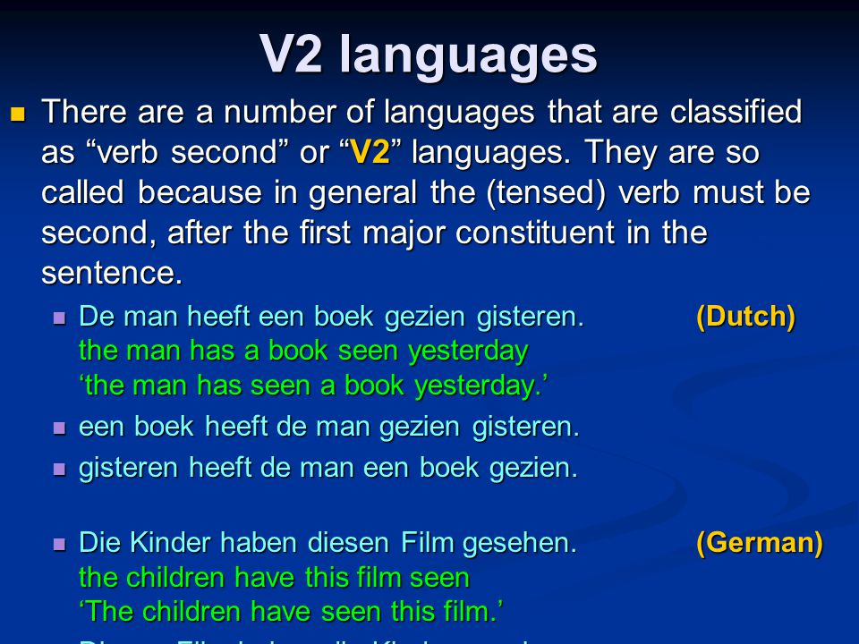 V2 languages There are a number of languages that are classified as verb second or V2 languages.