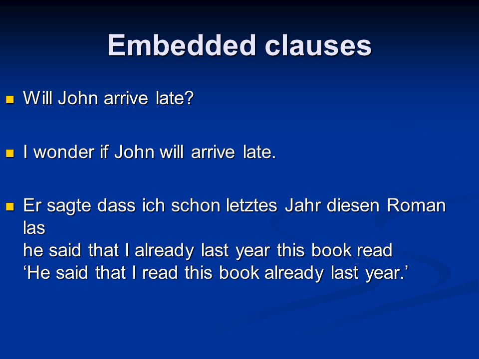 Embedded clauses Will John arrive late. Will John arrive late.