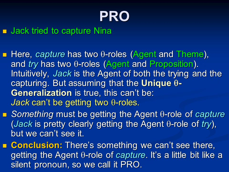 PRO Jack tried to capture Nina Jack tried to capture Nina Here, capture has two  -roles (Agent and Theme), and try has two  -roles (Agent and Proposition).