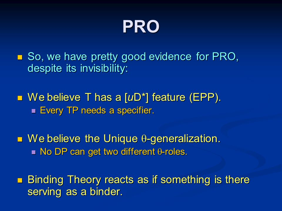 PRO So, we have pretty good evidence for PRO, despite its invisibility: So, we have pretty good evidence for PRO, despite its invisibility: We believe T has a [uD*] feature (EPP).
