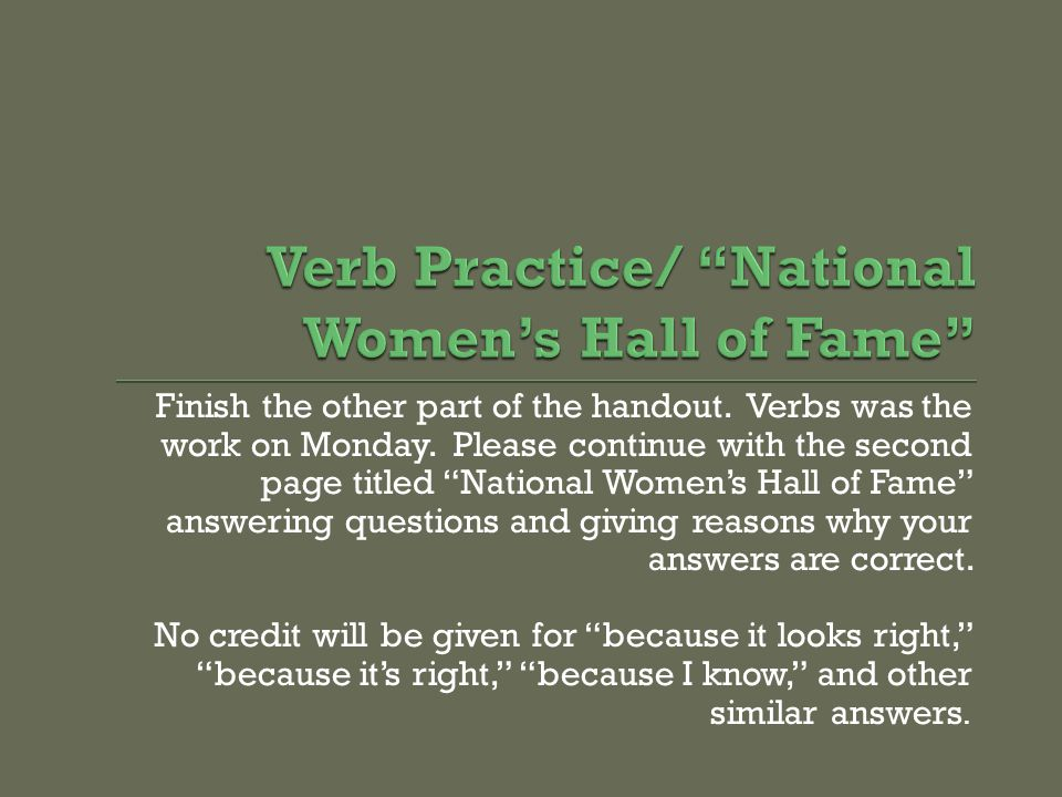 Finish the other part of the handout. Verbs was the work on Monday.