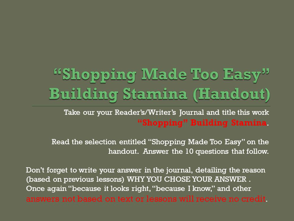 Take our your Reader's/Writer's Journal and title this work Shopping Building Stamina.