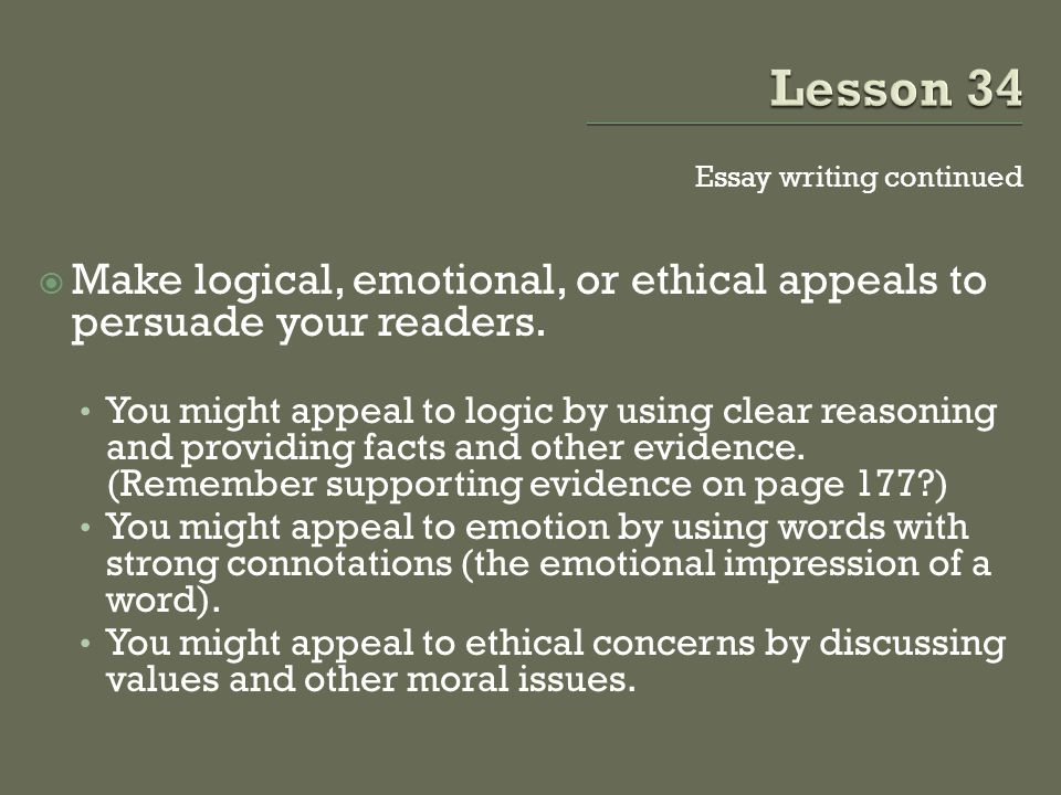 Essay writing continued  Make logical, emotional, or ethical appeals to persuade your readers.