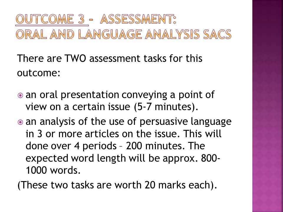 There are TWO assessment tasks for this outcome:  an oral presentation conveying a point of view on a certain issue (5-7 minutes).
