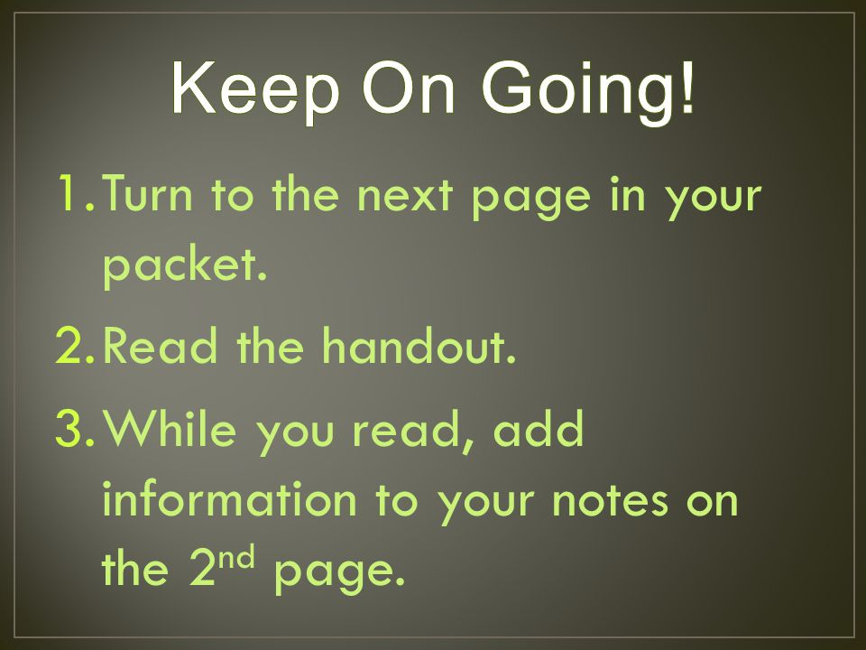 1.Turn to the next page in your packet. 2.Read the handout.