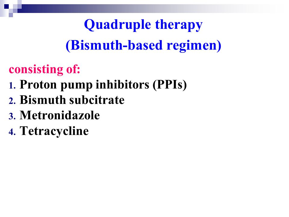 Quadruple therapy (Bismuth-based regimen) consisting of: 1.