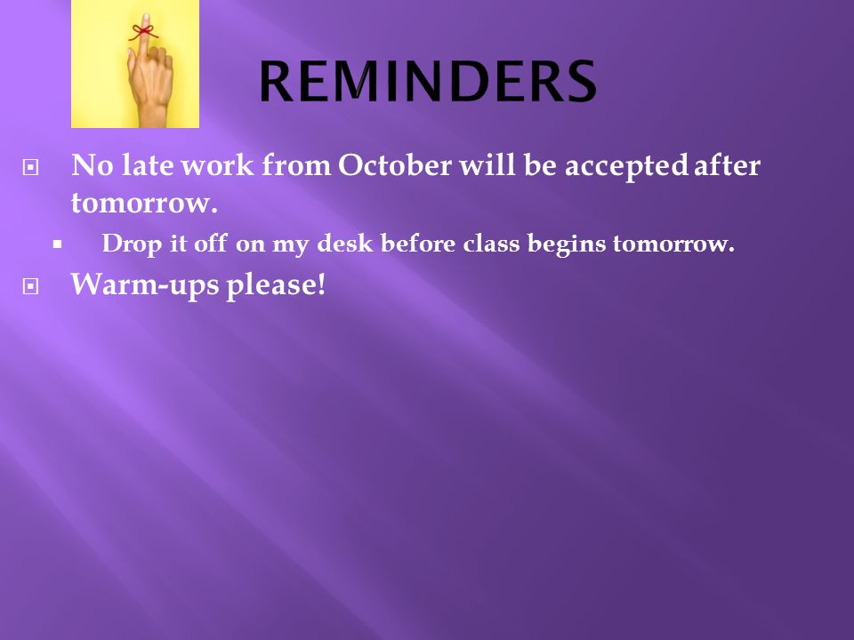  No late work from October will be accepted after tomorrow.