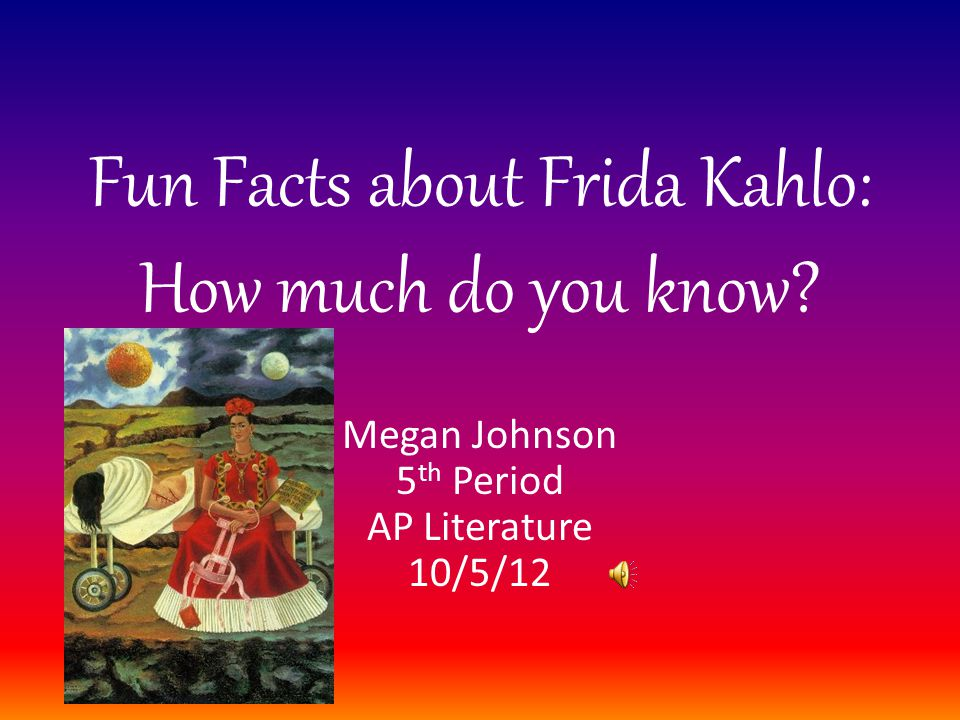 1 Fun Facts About Frida Kahlo How Much