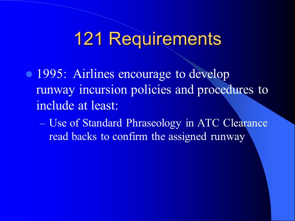 121 Requirements 1995: Airlines encourage to develop runway incursion policies and procedures to include at least: – Use of Standard Phraseology in ATC Clearance read backs to confirm the assigned runway