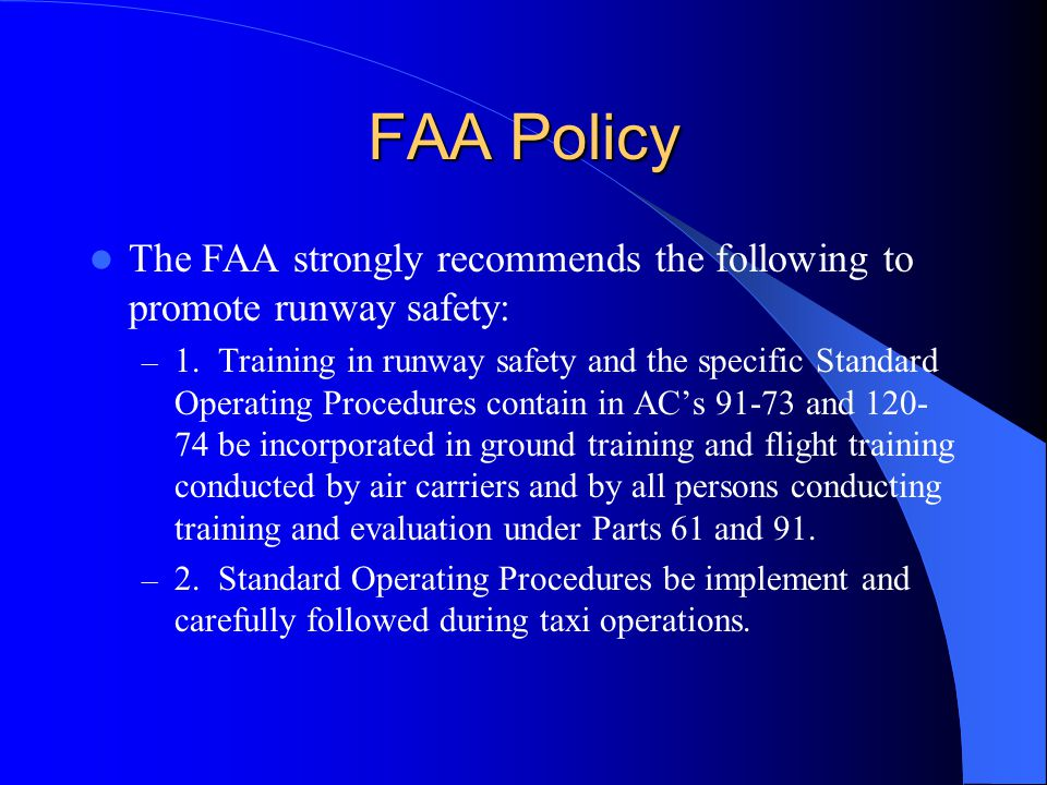 FAA Policy The FAA strongly recommends the following to promote runway safety: – 1.