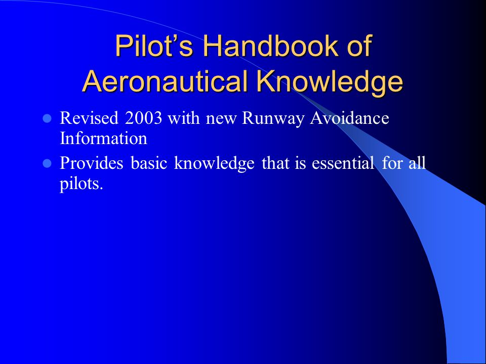 Pilot's Handbook of Aeronautical Knowledge Revised 2003 with new Runway Avoidance Information Provides basic knowledge that is essential for all pilots.