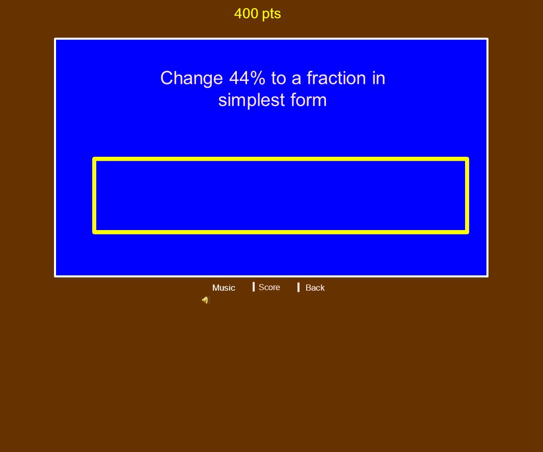 Change 44% to a fraction in simplest form 400 pts Music Score 11/25 Back