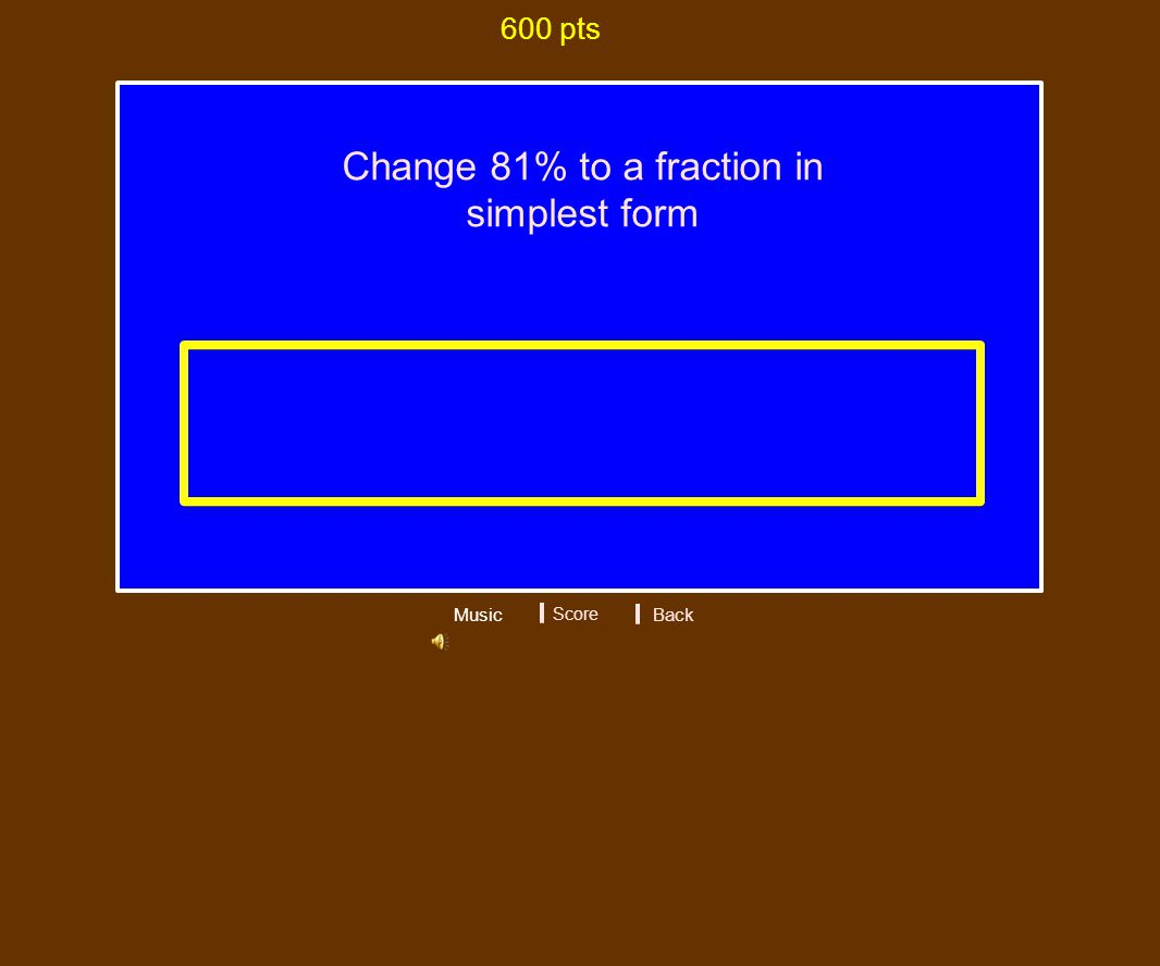 Change 81% to a fraction in simplest form 600 pts Music Score 81/100 Back
