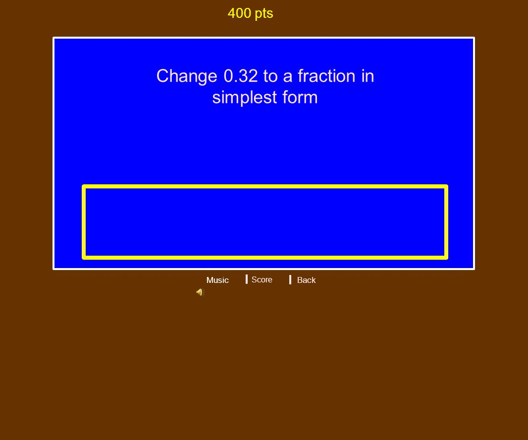 Change 0.32 to a fraction in simplest form 400 pts Music Score 8/25 Back