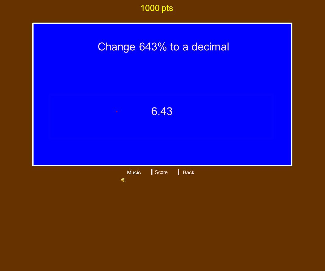 Change 643% to a decimal 1000 pts Music Score 6.43 Back