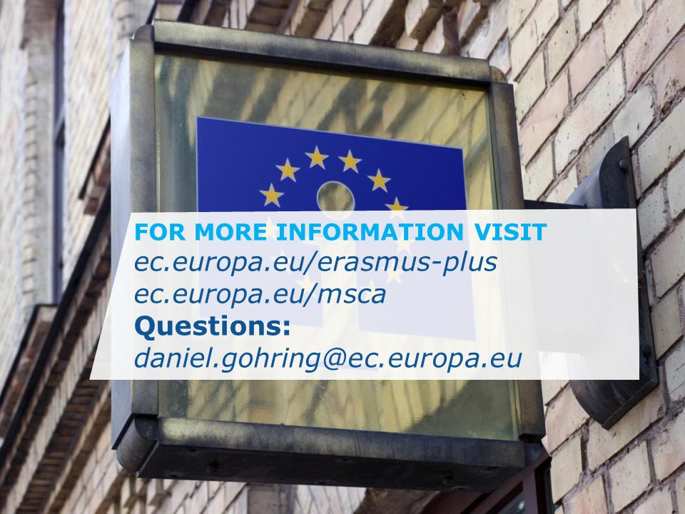 Date: in 12 pts FOR MORE INFORMATION VISIT ec.europa.eu/erasmus-plus ec.europa.eu/msca Questions: