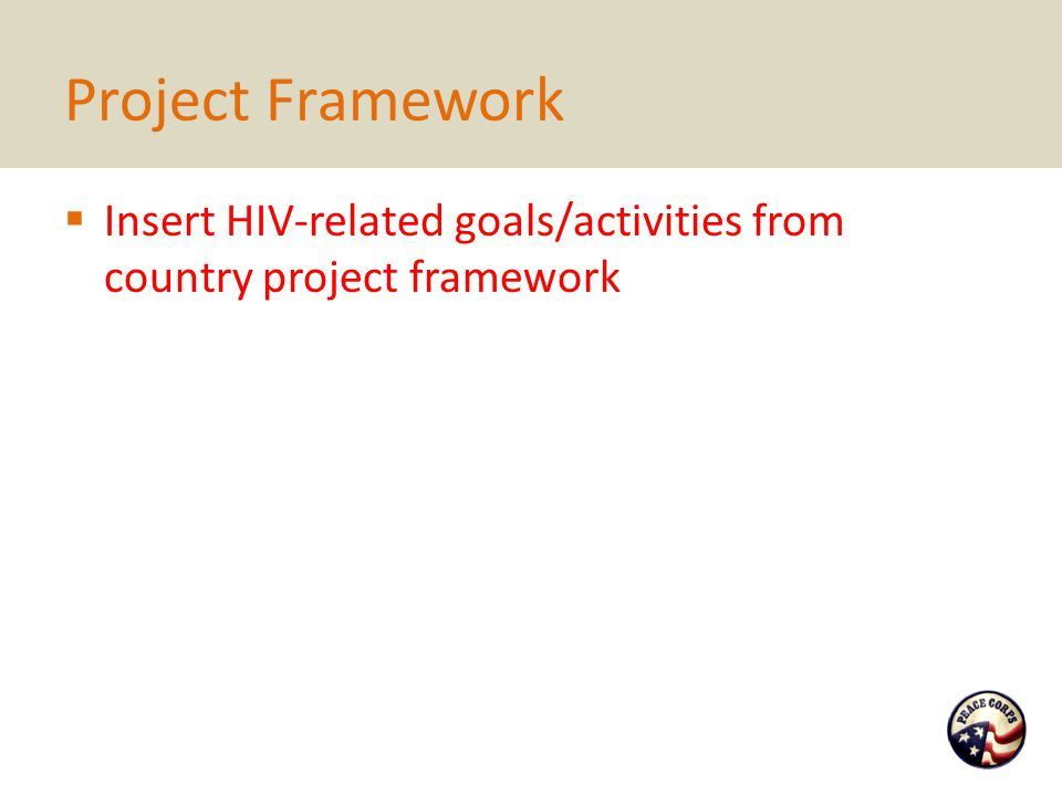 Project Framework  Insert HIV-related goals/activities from country project framework