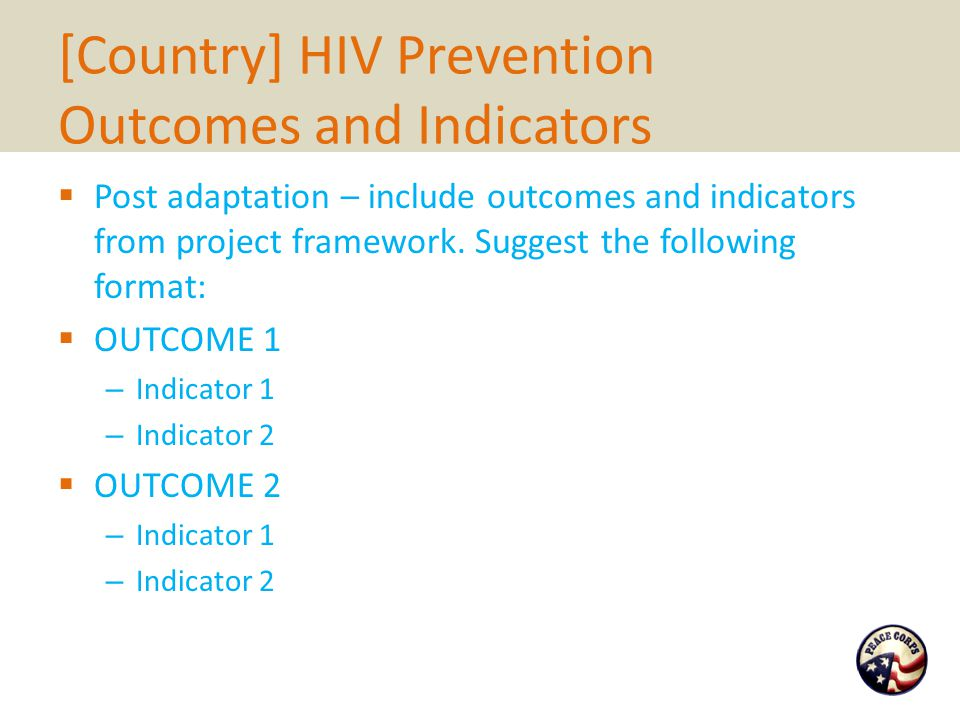 [Country] HIV Prevention Outcomes and Indicators  Post adaptation – include outcomes and indicators from project framework.