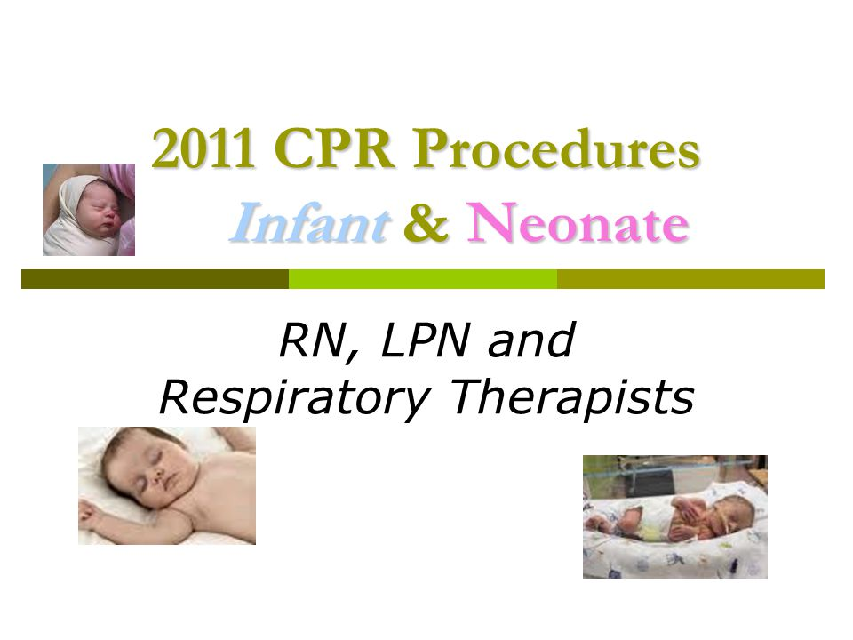 2011 CPR Procedures Infant & Neonate RN, LPN and Respiratory Therapists