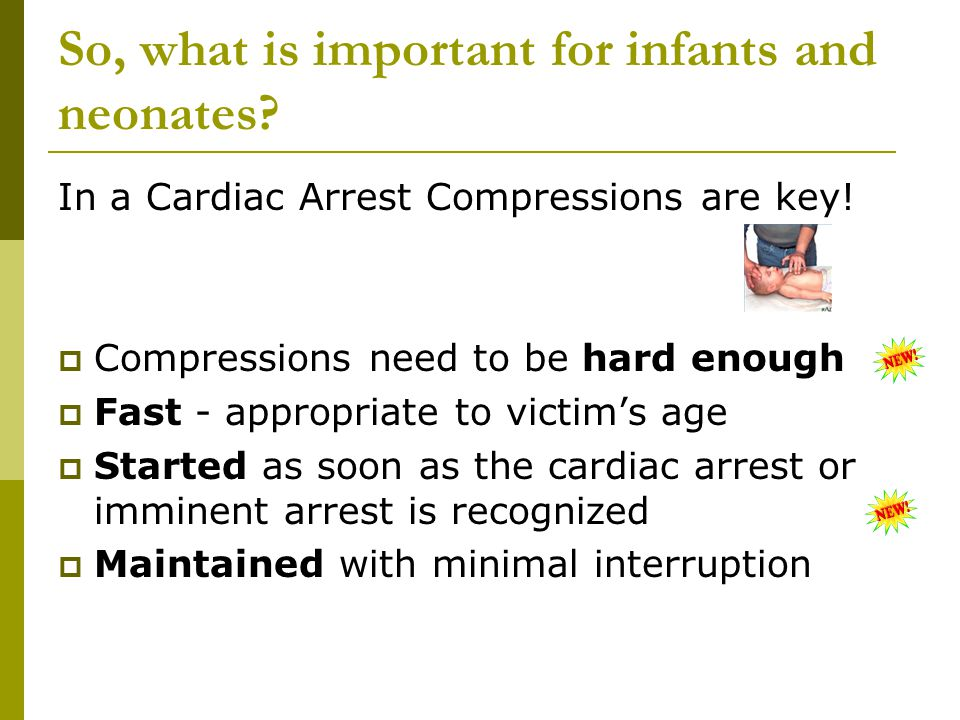 So, what is important for infants and neonates. In a Cardiac Arrest Compressions are key.