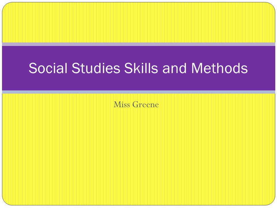 Miss Greene Social Studies Skills and Methods