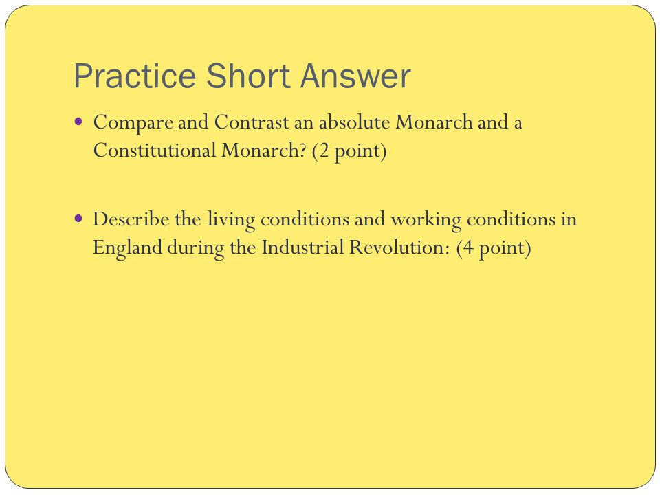 Practice Short Answer Compare and Contrast an absolute Monarch and a Constitutional Monarch.