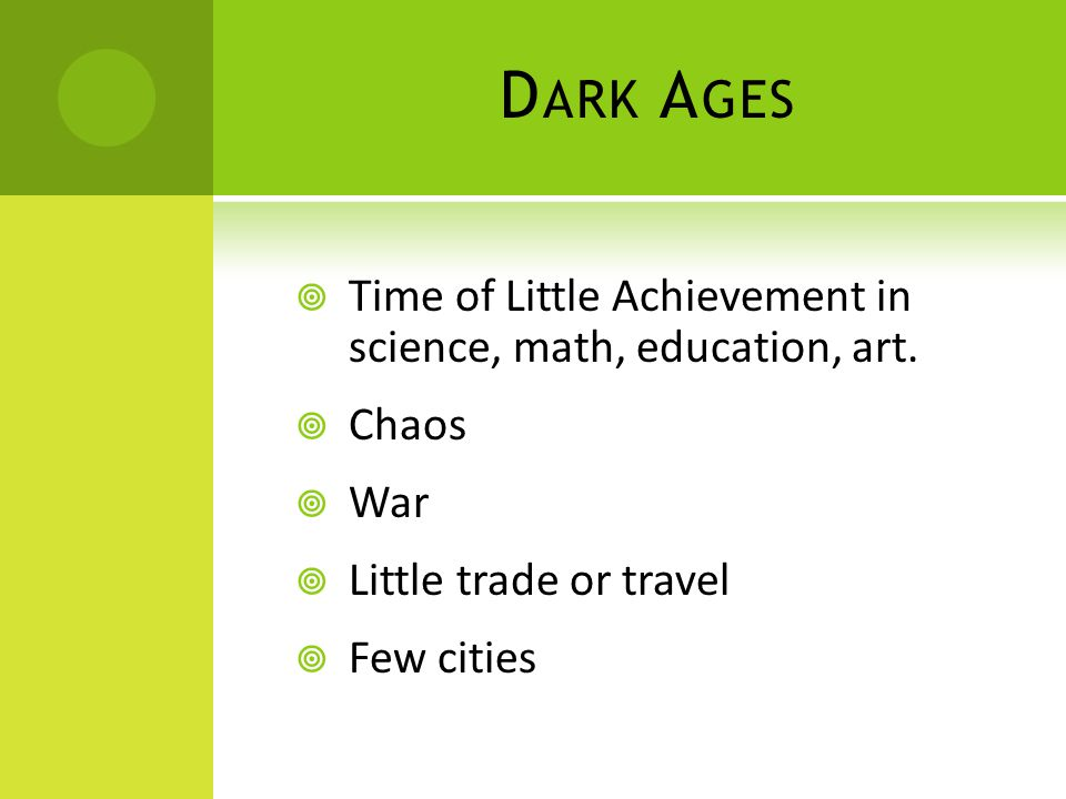 D ARK A GES  Time of Little Achievement in science, math, education, art.