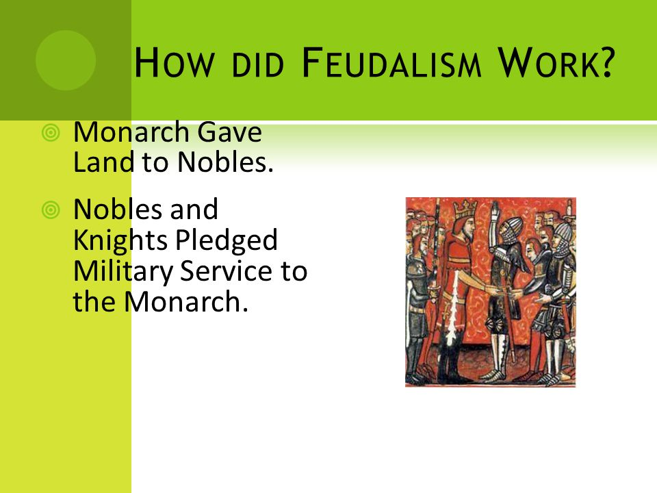 H OW DID F EUDALISM W ORK .  Monarch Gave Land to Nobles.