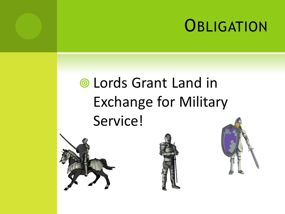 O BLIGATION  Lords Grant Land in Exchange for Military Service!